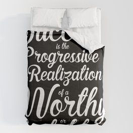 """""""Success is the progressive realization of a worthy goal or ideal."""" - Earl Nightingale Comforters"""
