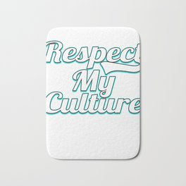 """Tell the world what you what and what is right with this awesome """"Respect My Culture"""" tee deisgn Bath Mat"""