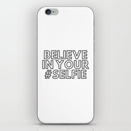 Believe in your #selfie iPhone Skin