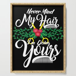 Never Mind My Hair I'm Doing Yours - Hairdresser Gift Serving Tray