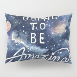 you're going to be amazing Pillow Sham