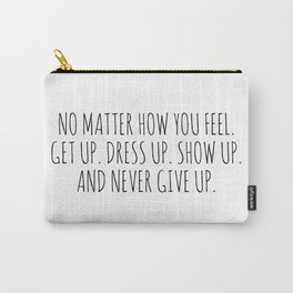 No Matter How You Feel - B&W Carry-All Pouch