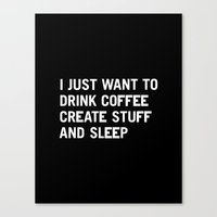sleep Canvas Prints featuring I just want to drink coffee create stuff and sleep by WORDS BRAND™