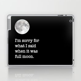 I'm sorry for what I said when it was full moon - Phrase lettering Laptop & iPad Skin