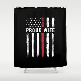 Thin Red Line Proud Wife Firefighter Husband Shower Curtain