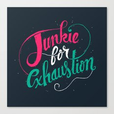 Junkie For Exhaustion Canvas Print