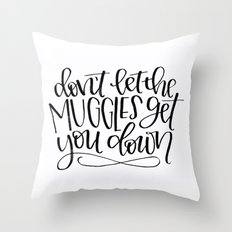 Don't Let the Muggles get You Down Throw Pillow