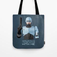 Dead or alive, you're coming with me (RoboCop) Tote Bag