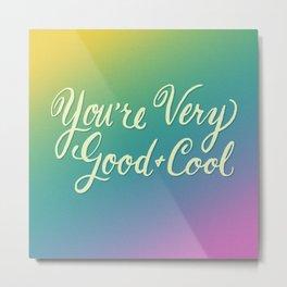 You're Good Metal Print