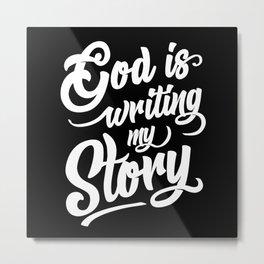 God Is Writing My Story Christian Faith Metal Print