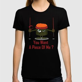 You Want A Piece Of Me - Angry Sushi T-shirt