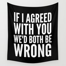 If I Agreed With You We'd Both Be Wrong (Black & White) Wall Tapestry