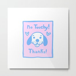 no Touchy! Metal Print