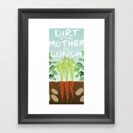 Dirt is the mother of lunch Framed Art Print