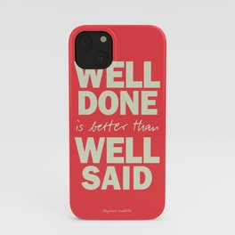 Well done is better than well said, inspirational Benjamin Franklin quote for motivation, work hard iPhone Case
