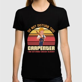 Do not disturb this carpenter T-shirt