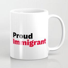 Proud Immigrant Coffee Mug