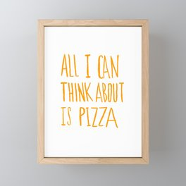 All I Can Think About Is Pizza Framed Mini Art Print