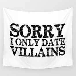 Sorry, I only date villains!  Wall Tapestry
