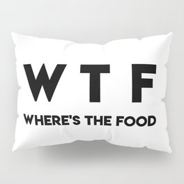 WTF Where's The Food Pillow Sham