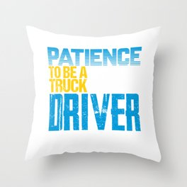 It Takes Patience To Be A Truck Driver Throw Pillow