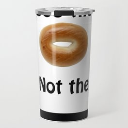 See the Bagel Not the Line Travel Mug