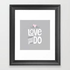 Love What You Do Framed Art Print
