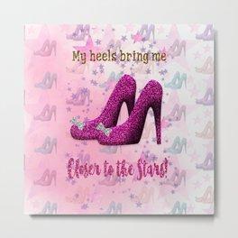 My High Heels Make Me Closer to the Stars Metal Print