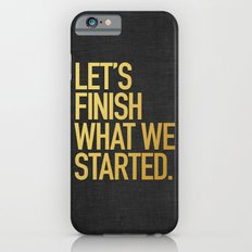 LET'S FINISH WHAT WE STARTED Slim Case iPhone 6s