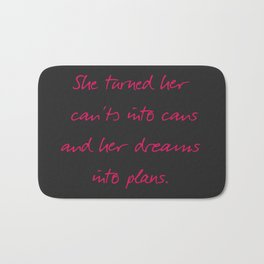 She turned her can'ts into cans, message to strong women. Inspiration typography, motivate, woman, Bath Mat