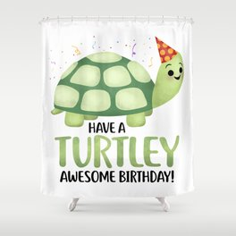 Have A Turtley Awesome Birthday - Turtle Shower Curtain