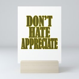 """""""Don't Hate Appreciate"""" tee design. Stay inspired and positive with this awesome adorable tee!  Mini Art Print"""