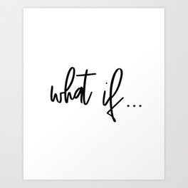 What If, Wall Art, Black White Print, Wall Decor, Typography Print, Motivational Print, Art Art Print