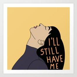 I'll still have me Art Print