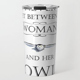 Never get between a woman and her owl Travel Mug
