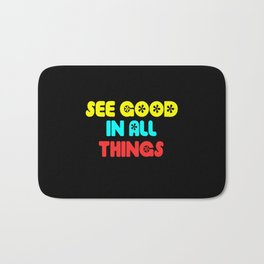 see good in all things quote Bath Mat