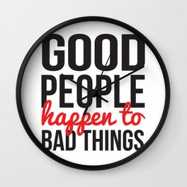 Good People Happen to Bad Things Wall Clock