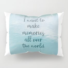 I want to make memories all over the world Pillow Sham