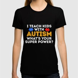 I Teach Kids With Autism What's Your Super Power T-shirt
