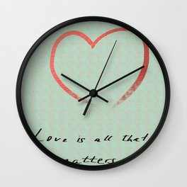 Love Is All That Matters Wall Clock