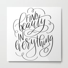 Find Beauty In Everything Metal Print