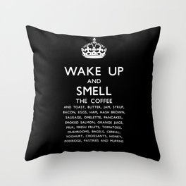 Wake up and smell breakfast Throw Pillow