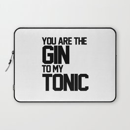 You Are The Gin To My Tonic Laptop Sleeve