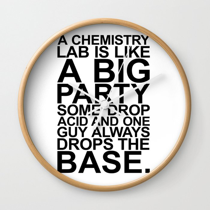 A CHEMISTRY LAB IS LIKE A BIG PARTY Wall Clock