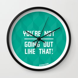 You're Not Going Out Like That! Wall Clock