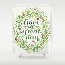 Have A Great Day! Shower Curtain