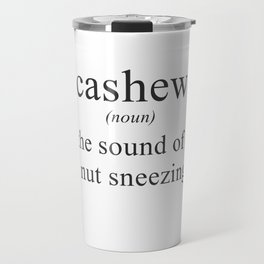 CASHEW - NUTS - DEFINITION - FUNNY Travel Mug