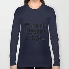 In the end, everything is a gag Long Sleeve T-shirt