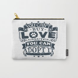 You can't buy love, but you can adopt it Carry-All Pouch