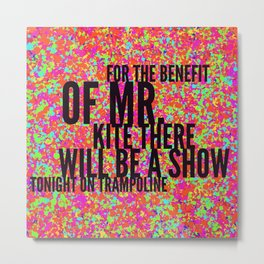 Being For The Benefit of Mr. Kite Metal Print